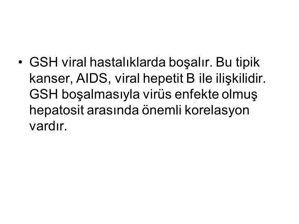 GSH viral hastalıklarda boşalır. Bu tipik kanser, AIDS, viral hepetit B ile ilişkilidir.