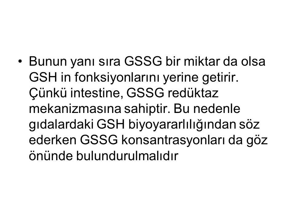 Bunun yanı sıra GSSG bir miktar da olsa GSH in fonksiyonlarını yerine getirir.