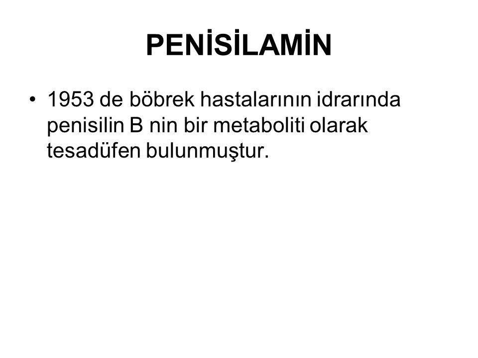 PENİSİLAMİN 1953 de böbrek hastalarının idrarında penisilin B nin bir metaboliti olarak tesadüfen bulunmuştur.