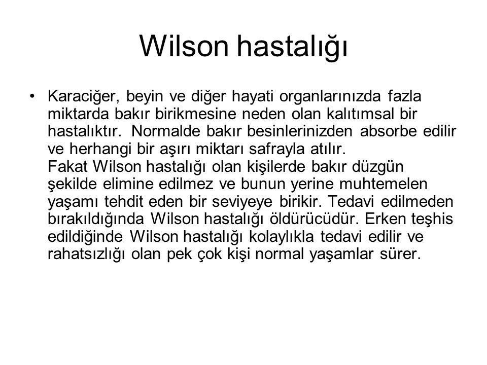 Wilson hastalığı Karaciğer, beyin ve diğer hayati organlarınızda fazla miktarda bakır birikmesine neden olan kalıtımsal bir hastalıktır.