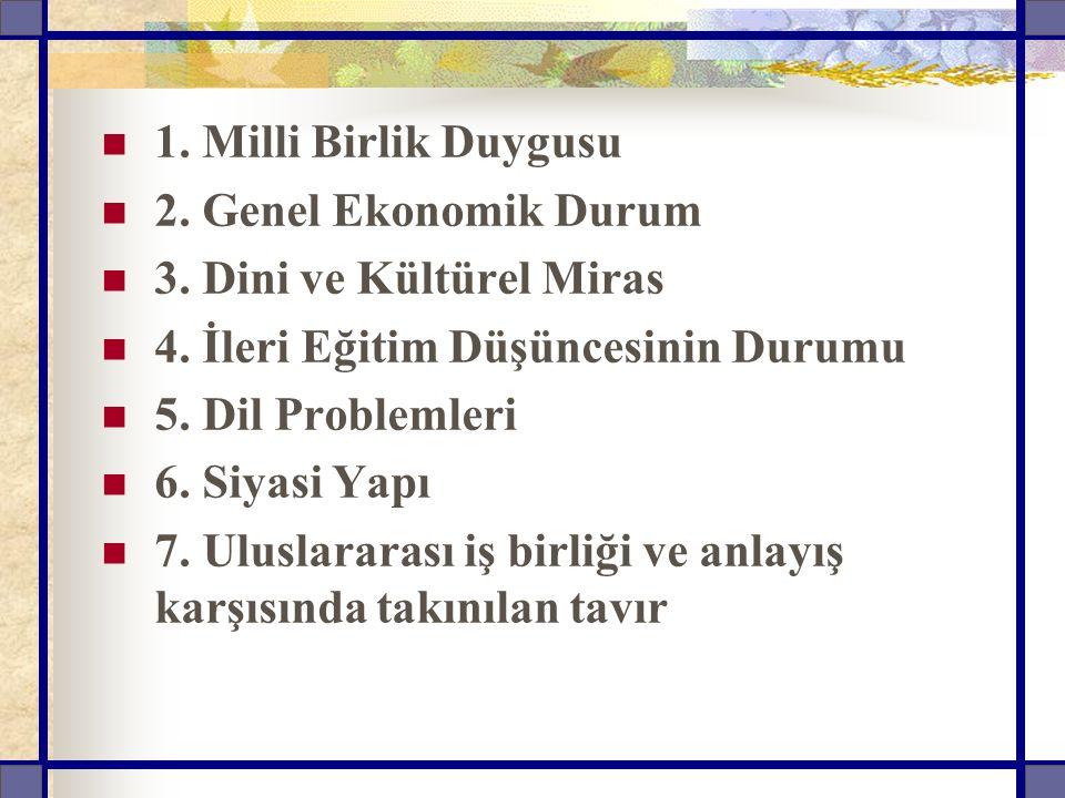 1. Milli Birlik Duygusu 2. Genel Ekonomik Durum 3. Dini ve Kültürel Miras 4. İleri Eğitim Düşüncesinin Durumu 5. Dil Problemleri 6. Siyasi Yapı 7. Ulu