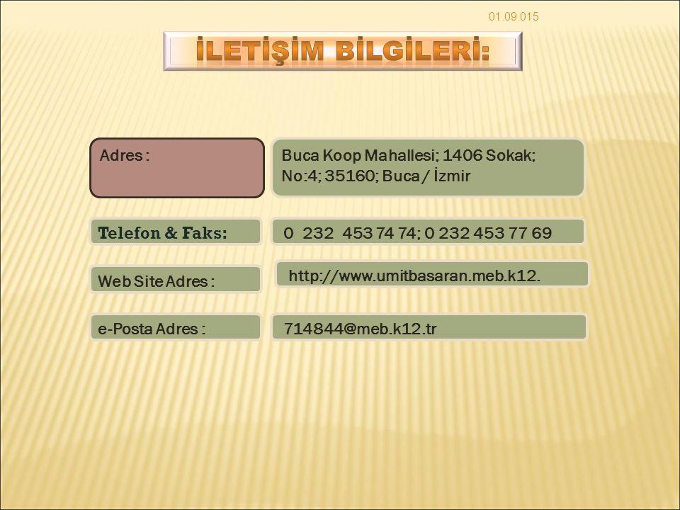 01.09.015 Adres : Buca Koop Mahallesi; 1406 Sokak; No:4; 35160; Buca / İzmir Telefon & Faks: 0 232 453 74 74; 0 232 453 77 69 Web Site Adres : http://