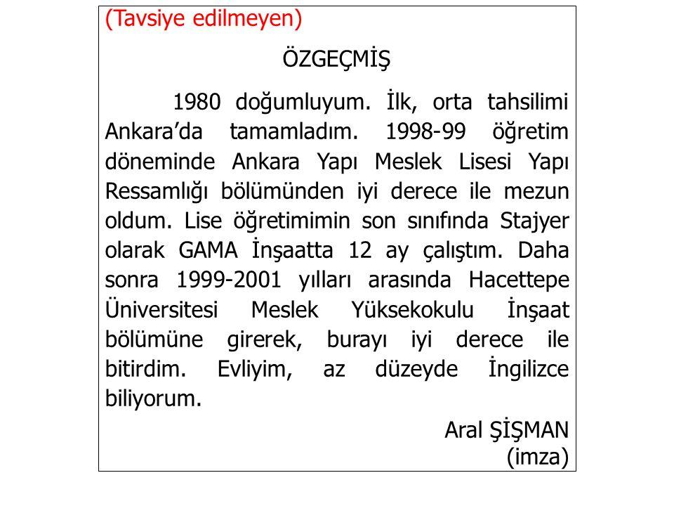 (Tavsiye edilmeyen) ÖZGEÇMİŞ 1980 doğumluyum.İlk, orta tahsilimi Ankara'da tamamladım.
