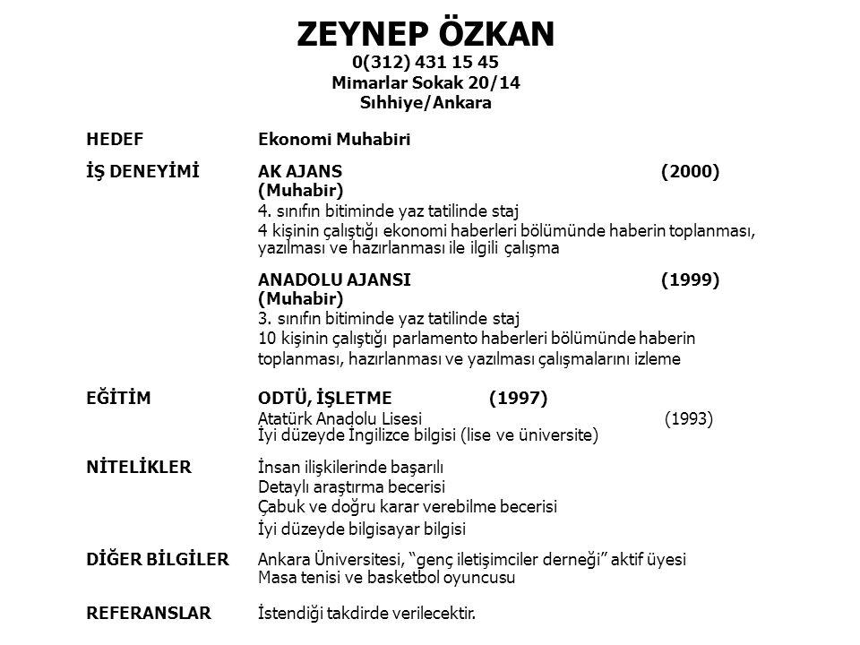 ZEYNEP ÖZKAN 0(312) 431 15 45 Mimarlar Sokak 20/14 Sıhhiye/Ankara HEDEFEkonomi Muhabiri İŞ DENEYİMİAK AJANS (2000) (Muhabir) 4.