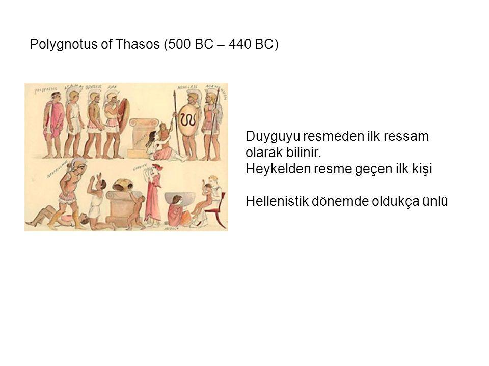 Duyguyu resmeden ilk ressam olarak bilinir. Heykelden resme geçen ilk kişi Hellenistik dönemde oldukça ünlü Polygnotus of Thasos (500 BC – 440 BC)