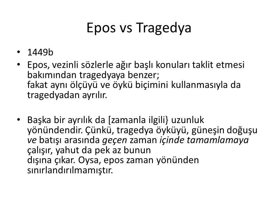 Epos vs Tragedya 1449b Epos, vezinli sözlerle ağır başlı konuları taklit etmesi bakımından tragedyaya benzer; fakat aynı ölçüyü ve öykü biçimini kulla