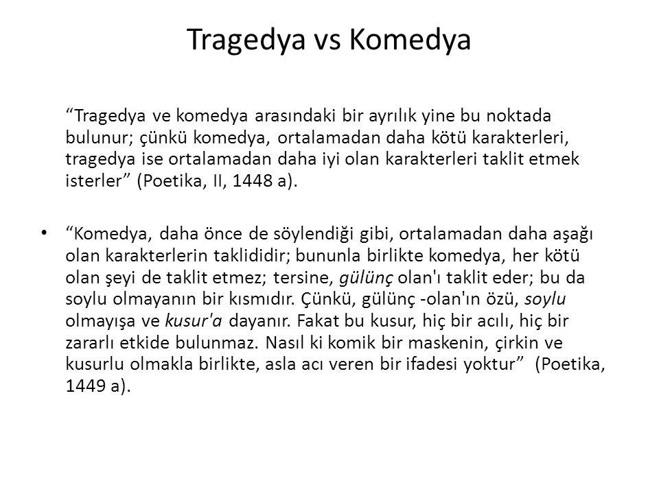 """Tragedya vs Komedya """"Tragedya ve komedya arasındaki bir ayrılık yine bu noktada bulunur; çünkü komedya, ortalamadan daha kötü karakterleri, tragedya i"""