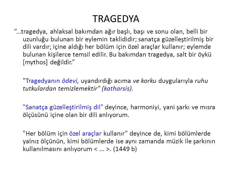 """TRAGEDYA """"...tragedya, ahlaksal bakımdan ağır başlı, başı ve sonu olan, belli bir uzunluğu bulunan bir eylemin taklididir; sanatça güzelleştirilmiş bi"""