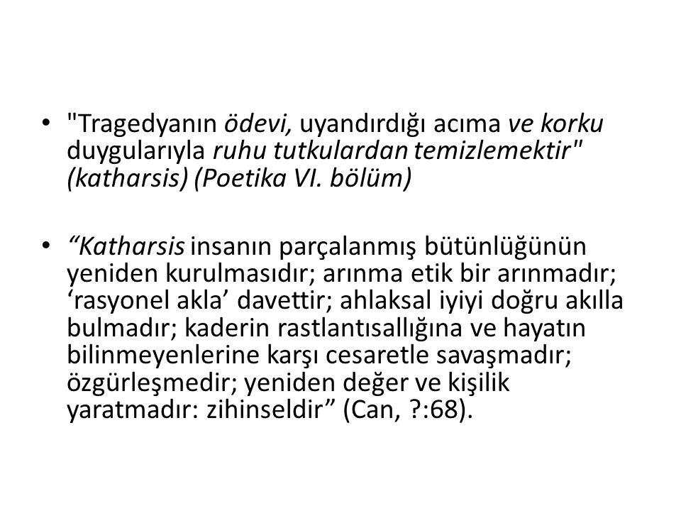 Tragedyanın ödevi, uyandırdığı acıma ve korku duygularıyla ruhu tutkulardan temizlemektir (katharsis) (Poetika VI.
