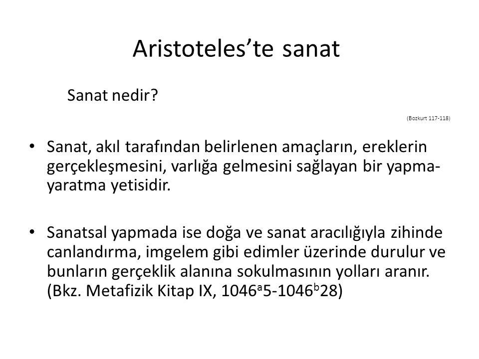 Aristoteles'te sanat Sanat nedir? (Bozkurt 117-118) Sanat, akıl tarafından belirlenen amaçların, ereklerin gerçekleşmesini, varlığa gelmesini sağlayan