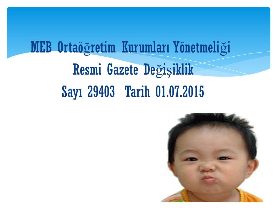 MEB Ortaö ğ retim Kurumları Yönetmeli ğ i Resmi Gazete De ğ i ş iklik Sayı 29403 Tarih 01.07.2015