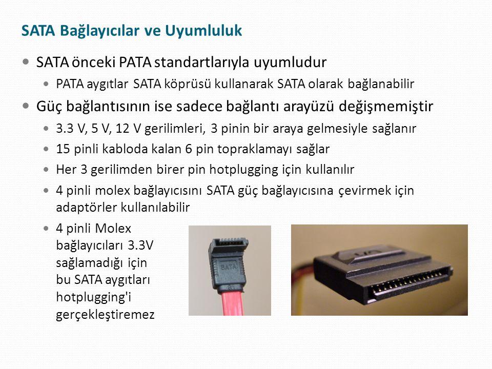 SATA Bağlayıcılar ve Uyumluluk SATA önceki PATA standartlarıyla uyumludur PATA aygıtlar SATA köprüsü kullanarak SATA olarak bağlanabilir Güç bağlantıs