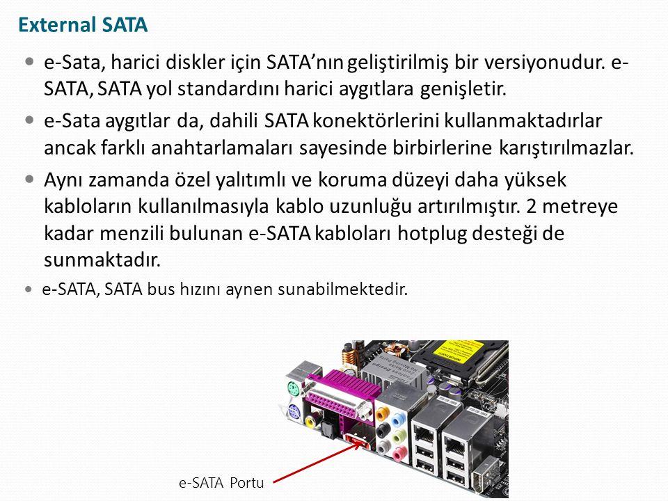 e-Sata, harici diskler için SATA'nın geliştirilmiş bir versiyonudur. e- SATA, SATA yol standardını harici aygıtlara genişletir. e-Sata aygıtlar da, da