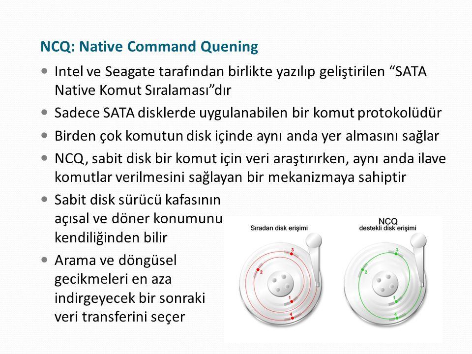 """NCQ: Native Command Quening Intel ve Seagate tarafından birlikte yazılıp geliştirilen """"SATA Native Komut Sıralaması""""dır Sadece SATA disklerde uygulana"""