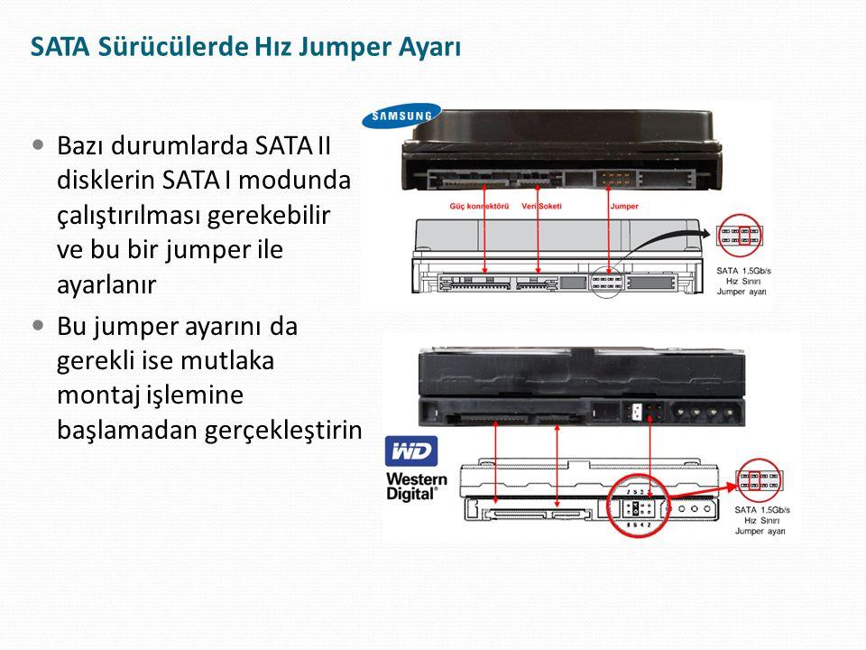 SATA Sürücülerde Hız Jumper Ayarı Bazı durumlarda SATA II disklerin SATA I modunda çalıştırılması gerekebilir ve bu bir jumper ile ayarlanır Bu jumper