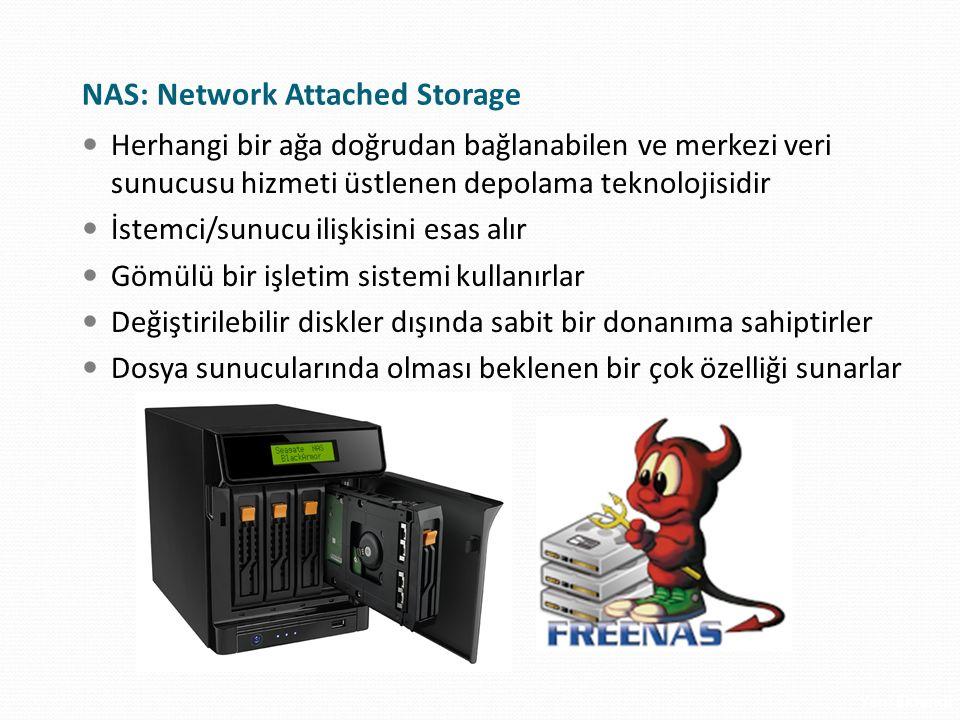 NAS: Network Attached Storage Herhangi bir ağa doğrudan bağlanabilen ve merkezi veri sunucusu hizmeti üstlenen depolama teknolojisidir İstemci/sunucu