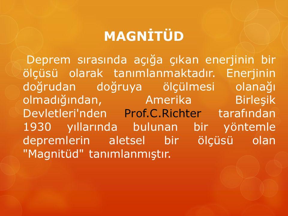 MAGNİTÜD Deprem sırasında açığa çıkan enerjinin bir ölçüsü olarak tanımlanmaktadır. Enerjinin doğrudan doğruya ölçülmesi olanağı olmadığından, Amerika