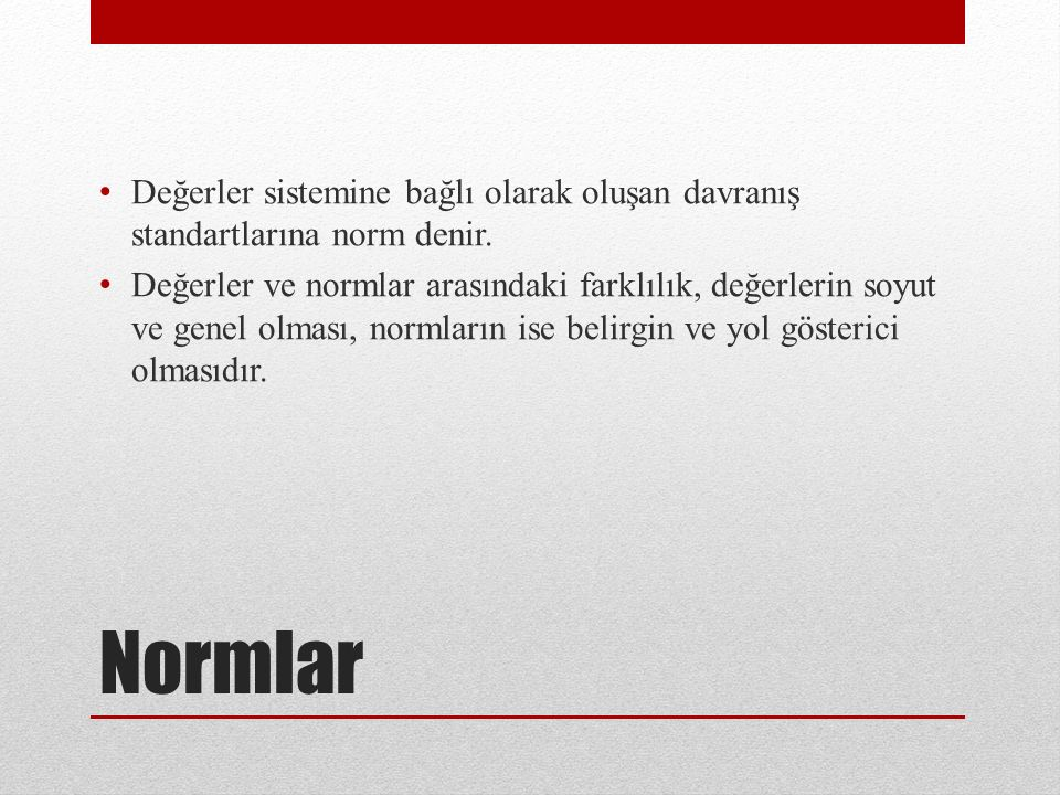 Normlar Değerler sistemine bağlı olarak oluşan davranış standartlarına norm denir. Değerler ve normlar arasındaki farklılık, değerlerin soyut ve genel