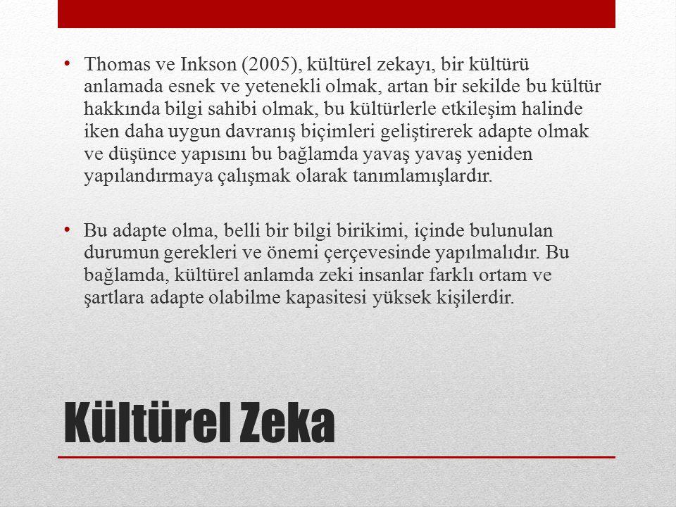 Kültürel Zeka Thomas ve Inkson (2005), kültürel zekayı, bir kültürü anlamada esnek ve yetenekli olmak, artan bir sekilde bu kültür hakkında bilgi sahi