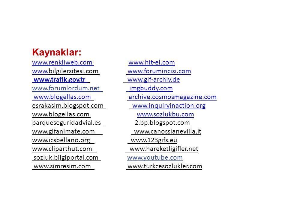 Kaynaklar: www.renkliweb.com www.hit-el.com www.bilgilersitesi.com www.forumincisi.com www.trafik.gov.tr www.gif-archiv.de www.forumlordum.net imgbudd