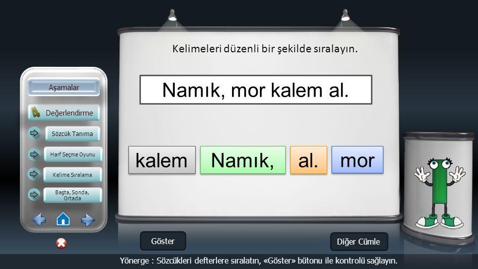 Değerlendirme Aşamalar Kelimeleri düzenli bir şekilde sıralayın Sözcük Tanıma Harf Seçme Oyunu Kelime Sıralama Başta, Sonda, Ortada Başta, Sonda, Ortada