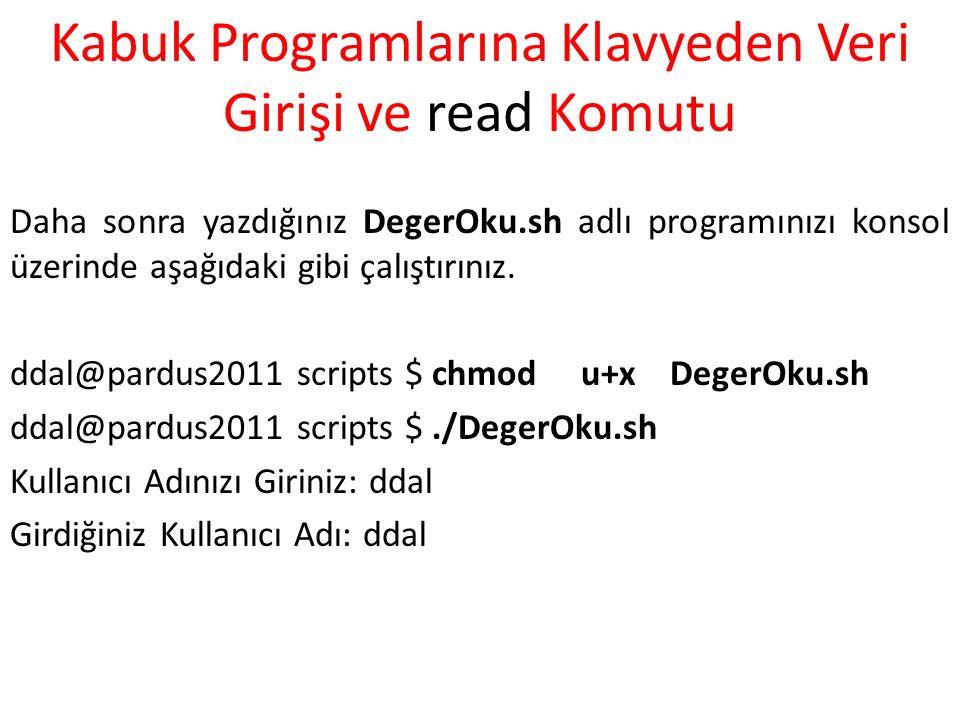Kabuk Programlarına Klavyeden Veri Girişi ve read Komutu Daha sonra yazdığınız DegerOku.sh adlı programınızı konsol üzerinde aşağıdaki gibi çalıştırın