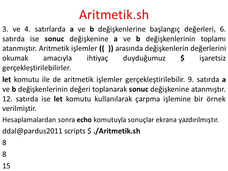 Aritmetik.sh 3. ve 4. satırlarda a ve b değişkenlerine başlangıç değerleri, 6. satırda ise sonuc değişkenine a ve b değişkenlerinin toplamı atanmıştır