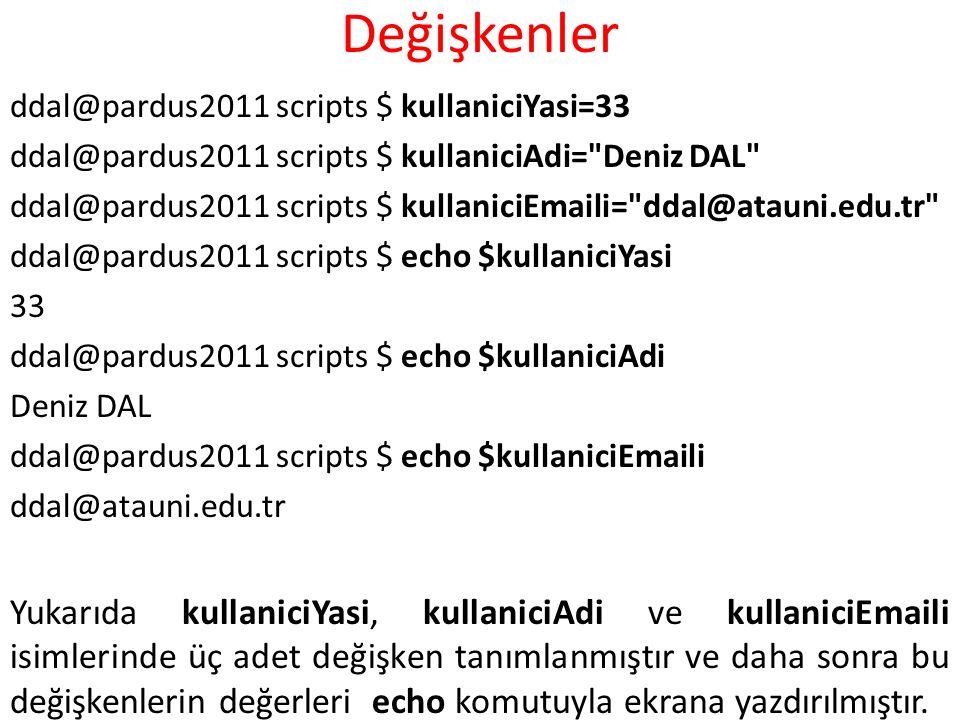 Değişkenler ddal@pardus2011 scripts $ kullaniciYasi=33 ddal@pardus2011 scripts $ kullaniciAdi=