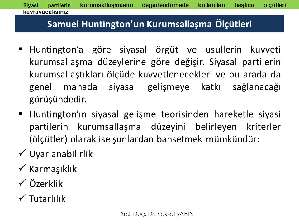 Samuel Huntington'un Kurumsallaşma Ölçütleri  Huntington'a göre siyasal örgüt ve usullerin kuvveti kurumsallaşma düzeylerine göre değişir.