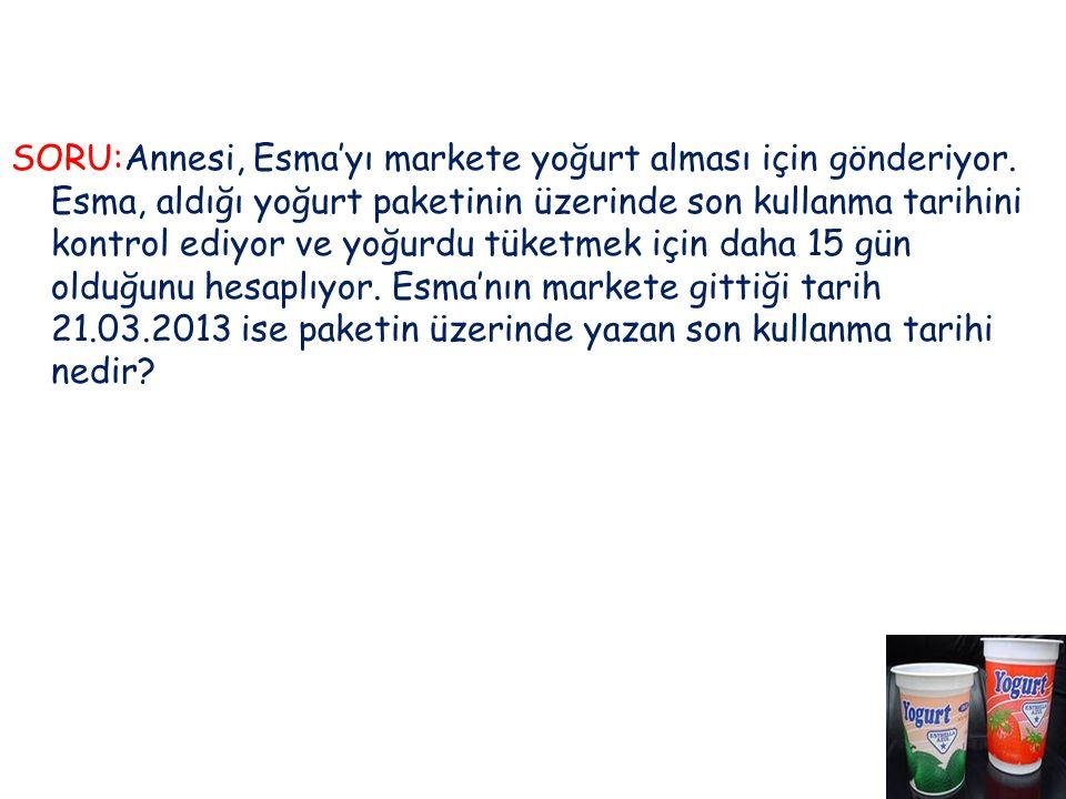 SORU:Annesi, Esma'yı markete yoğurt alması için gönderiyor.