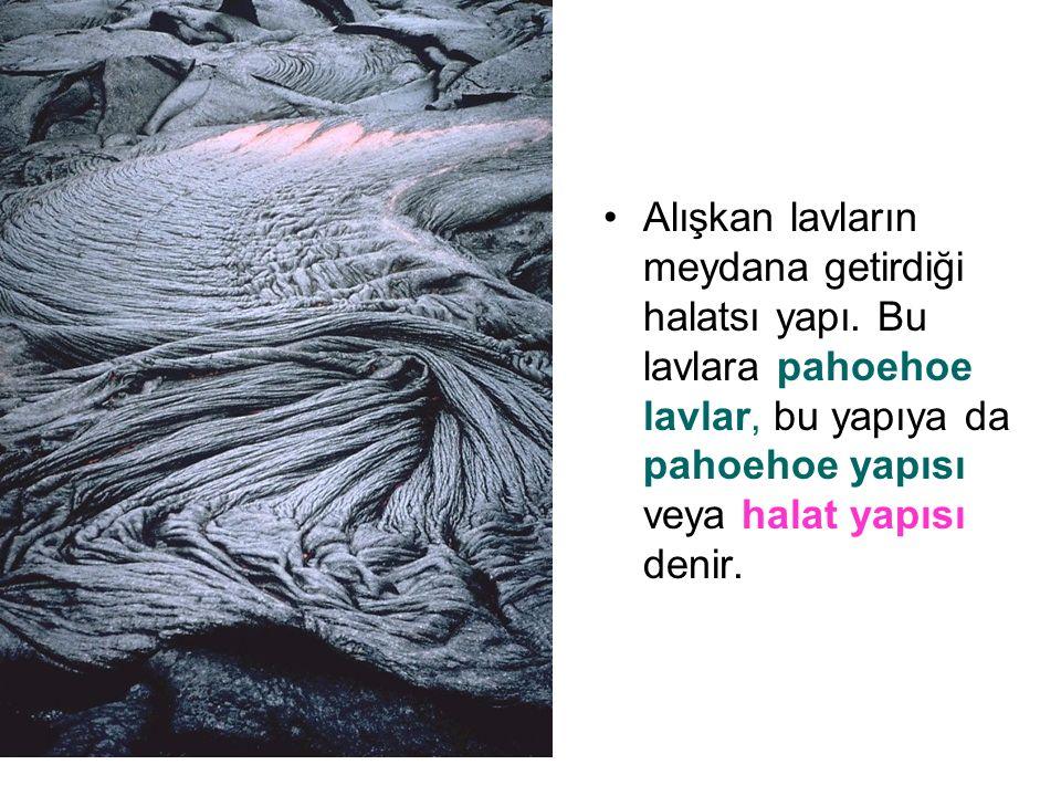 Alışkan lavların meydana getirdiği halatsı yapı. Bu lavlara pahoehoe lavlar, bu yapıya da pahoehoe yapısı veya halat yapısı denir.