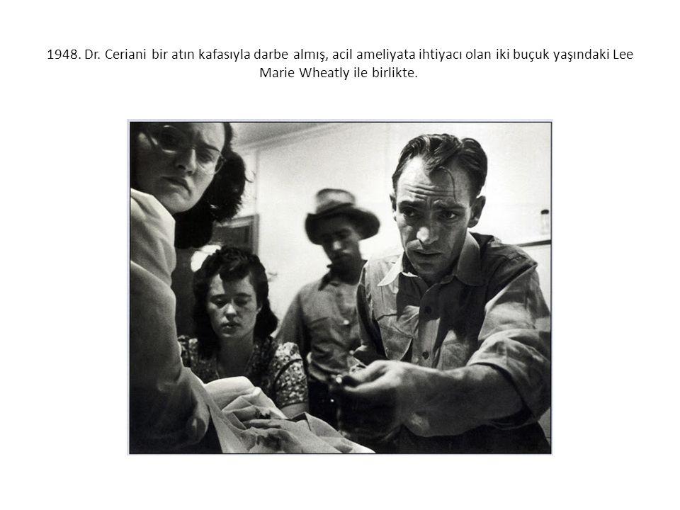 1948. Dr. Ceriani bir atın kafasıyla darbe almış, acil ameliyata ihtiyacı olan iki buçuk yaşındaki Lee Marie Wheatly ile birlikte.