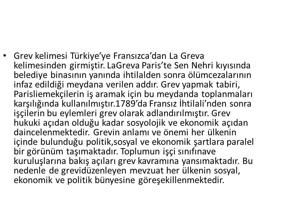 Grev kelimesi Türkiye'ye Fransızca'dan La Greva kelimesinden girmiştir. LaGreva Paris'te Sen Nehri kıyısında belediye binasının yanında ihtilalden son