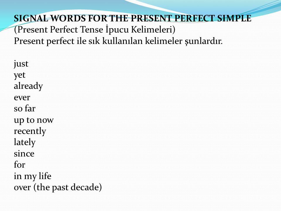 SIGNAL WORDS FOR THE PRESENT PERFECT SIMPLE (Present Perfect Tense İpucu Kelimeleri) Present perfect ile sık kullanılan kelimeler şunlardır. just yet