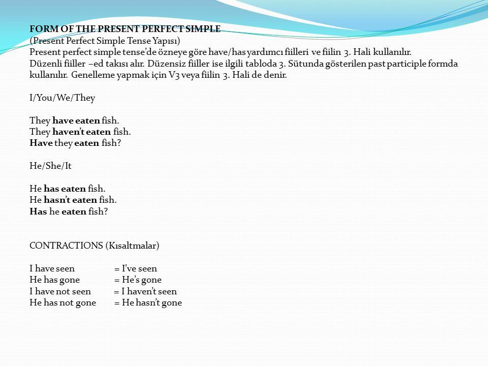 FORM OF THE PRESENT PERFECT SIMPLE (Present Perfect Simple Tense Yapısı) Present perfect simple tense'de özneye göre have/has yardımcı fiilleri ve fii