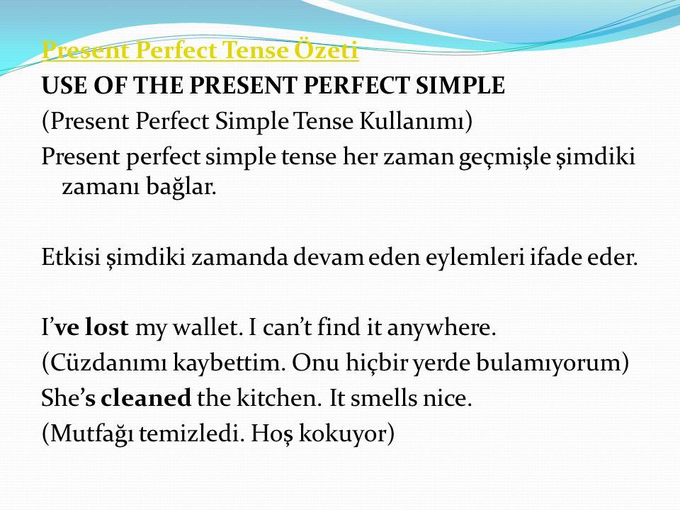 Present Perfect Tense Özeti USE OF THE PRESENT PERFECT SIMPLE (Present Perfect Simple Tense Kullanımı) Present perfect simple tense her zaman geçmişle