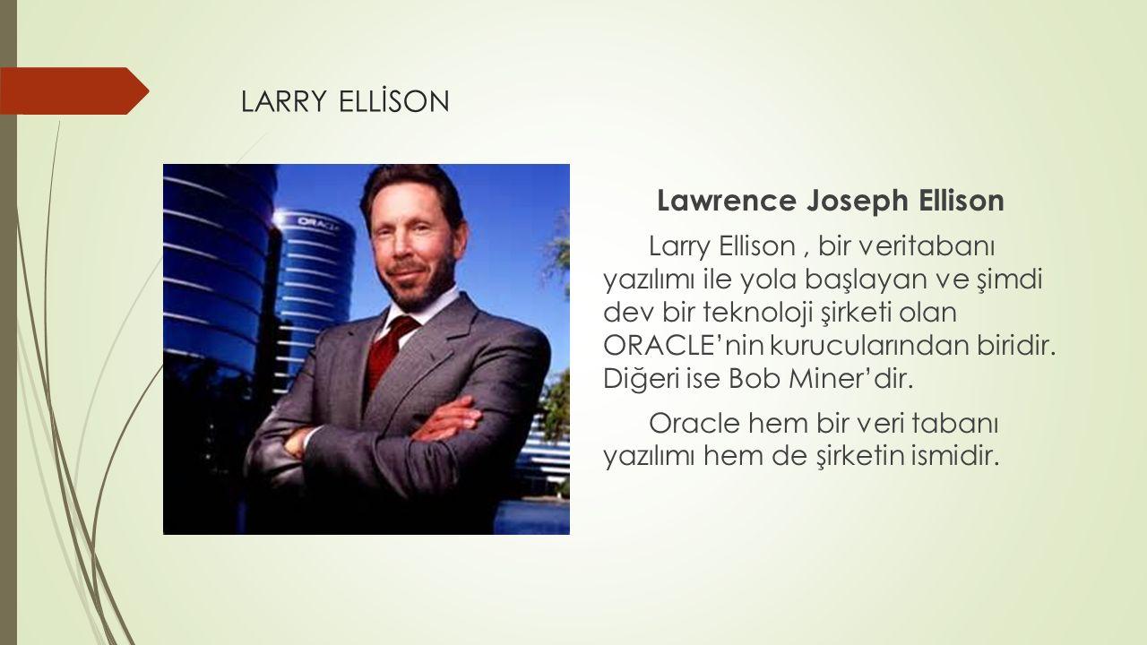 LARRY ELLİSON Lawrence Joseph Ellison Larry Ellison, bir veritabanı yazılımı ile yola başlayan ve şimdi dev bir teknoloji şirketi olan ORACLE'nin kuru