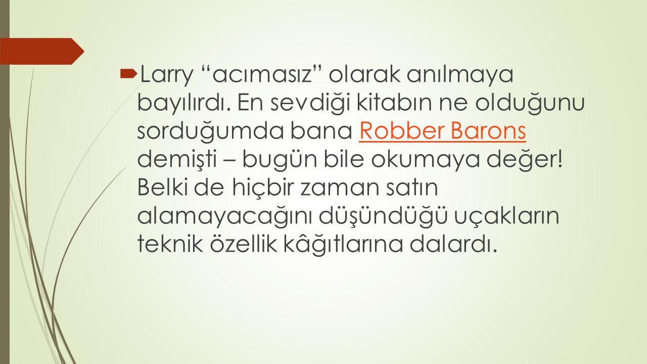 """ Larry """"acımasız"""" olarak anılmaya bayılırdı. En sevdiği kitabın ne olduğunu sorduğumda bana Robber Barons demişti – bugün bile okumaya değer! Belki d"""