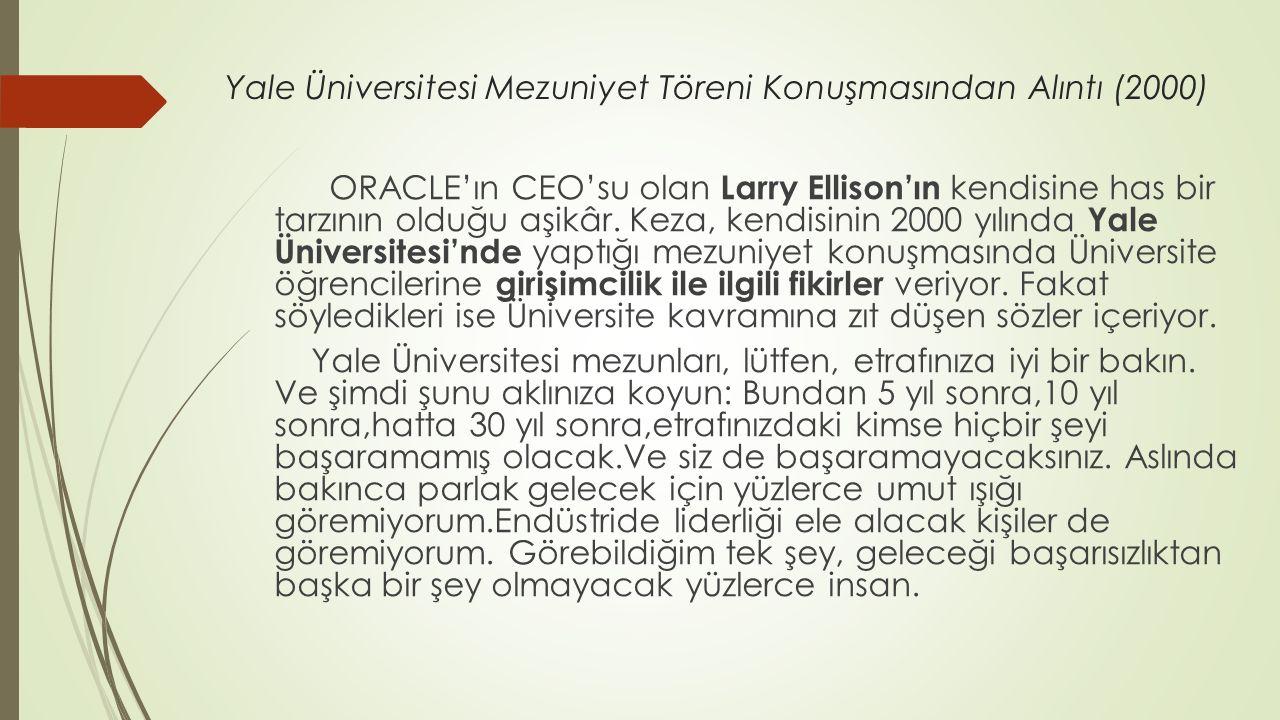 Yale Üniversitesi Mezuniyet Töreni Konuşmasından Alıntı (2000) ORACLE'ın CEO'su olan Larry Ellison'ın kendisine has bir tarzının olduğu aşikâr. Keza,