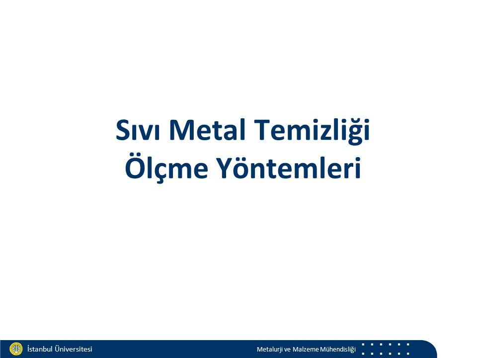 Materials and Chemistry İstanbul Üniversitesi Metalurji ve Malzeme Mühendisliği İstanbul Üniversitesi Metalurji ve Malzeme Mühendisliği Sıvı Metal Temizliği Ölçme Yöntemleri
