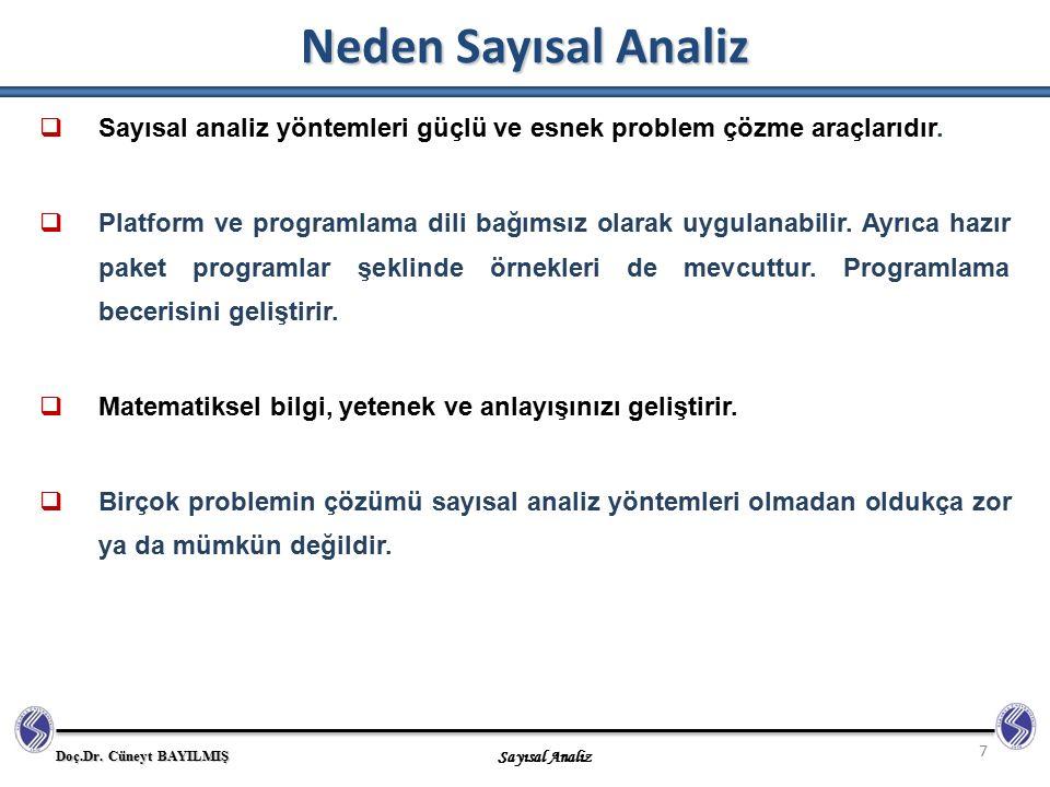 Doç.Dr. Cüneyt BAYILMIŞ Sayısal Analiz Neden Sayısal Analiz 7  Sayısal analiz yöntemleri güçlü ve esnek problem çözme araçlarıdır.  Platform ve prog