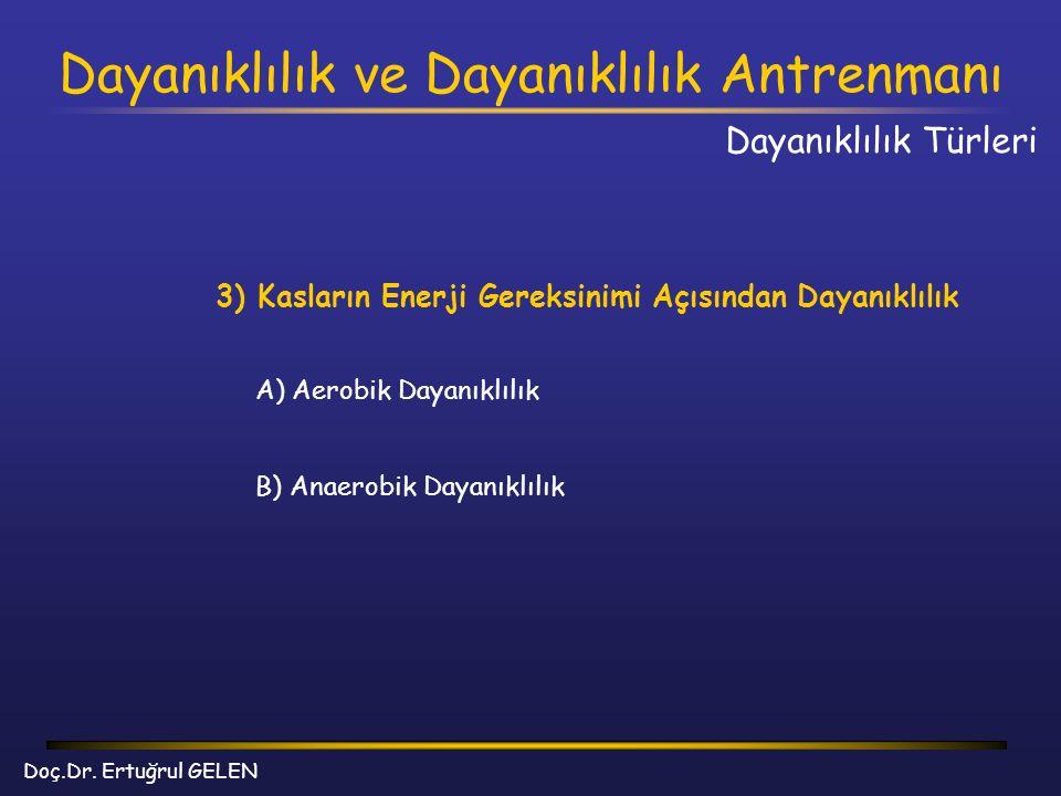 Dayanıklılık ve Dayanıklılık Antrenmanı Doç.Dr. Ertuğrul GELEN 3) Kasların Enerji Gereksinimi Açısından Dayanıklılık A) Aerobik Dayanıklılık B) Anaero