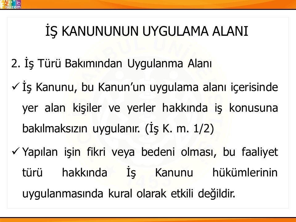 İŞ KANUNUNUN UYGULAMA ALANI 4.