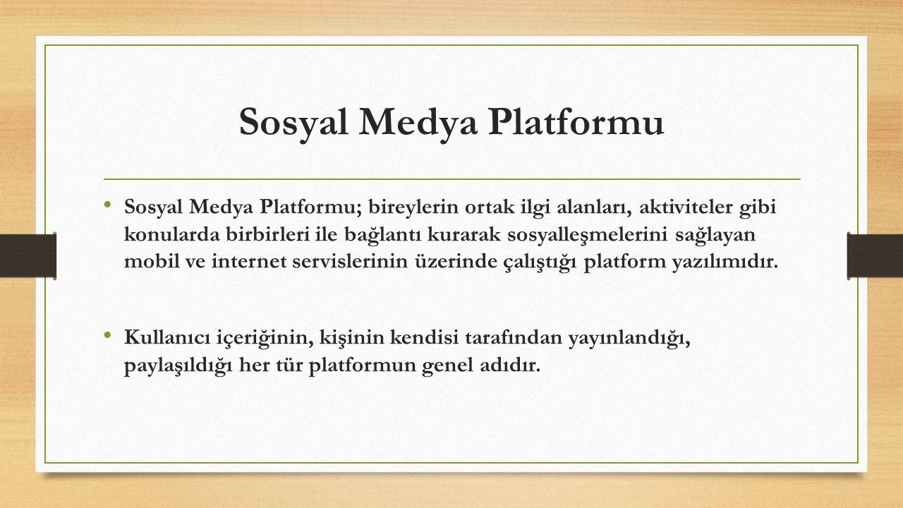 Sosyal Medya Platformu Sosyal Medya Platformu; bireylerin ortak ilgi alanları, aktiviteler gibi konularda birbirleri ile bağlantı kurarak sosyalleşmel