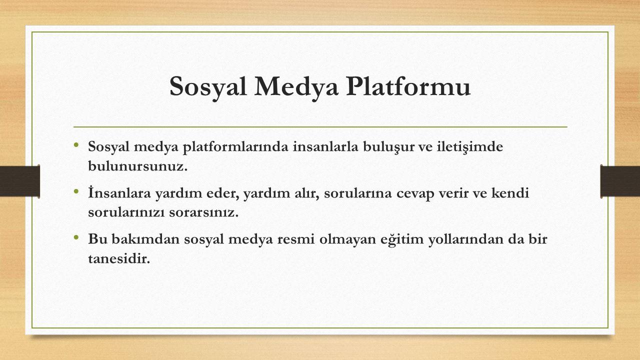 Sosyal Medya Platformu Sosyal medya platformlarında insanlarla buluşur ve iletişimde bulunursunuz. İnsanlara yardım eder, yardım alır, sorularına ceva