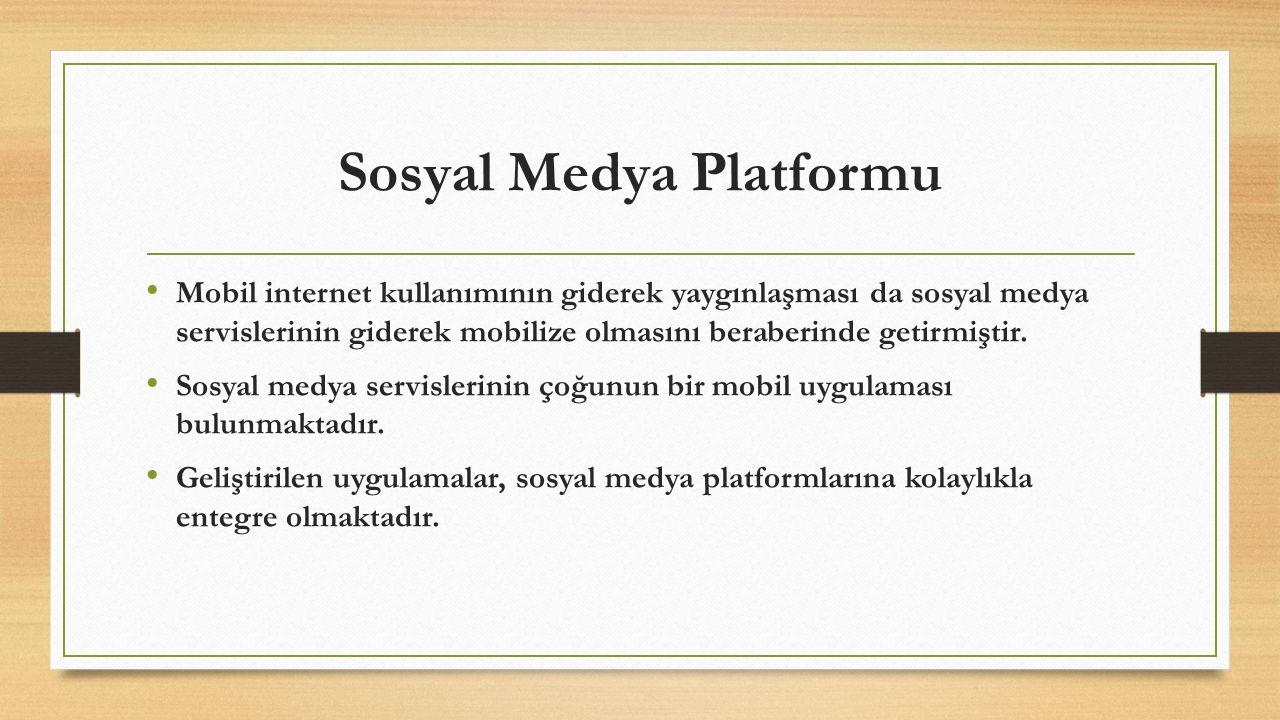 Sosyal Medya Platformu Mobil internet kullanımının giderek yaygınlaşması da sosyal medya servislerinin giderek mobilize olmasını beraberinde getirmişt