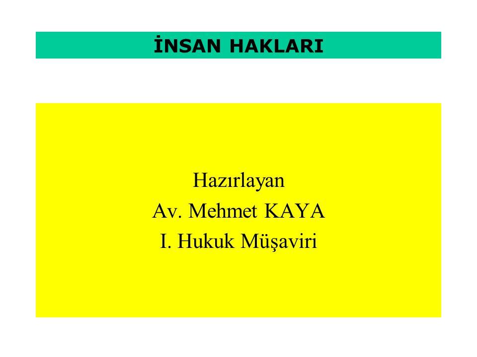 Hazırlayan Av. Mehmet KAYA I. Hukuk Müşaviri İNSAN HAKLARI