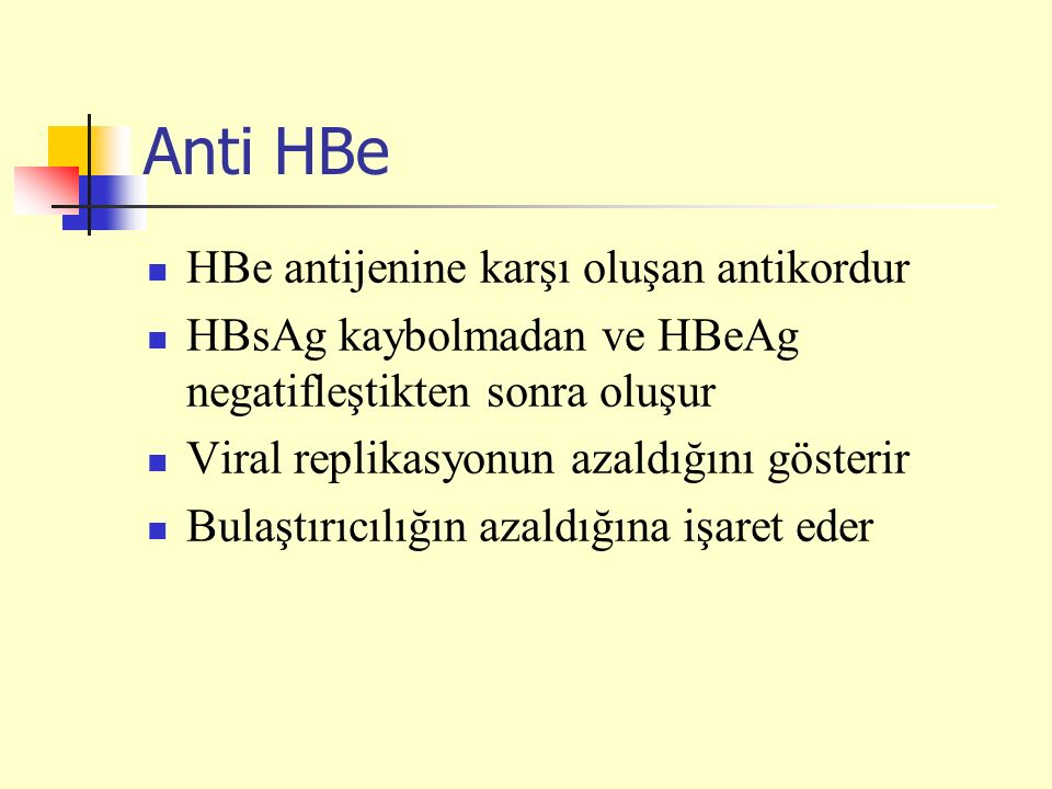 Anti HBe HBe antijenine karşı oluşan antikordur HBsAg kaybolmadan ve HBeAg negatifleştikten sonra oluşur Viral replikasyonun azaldığını gösterir Bulaştırıcılığın azaldığına işaret eder