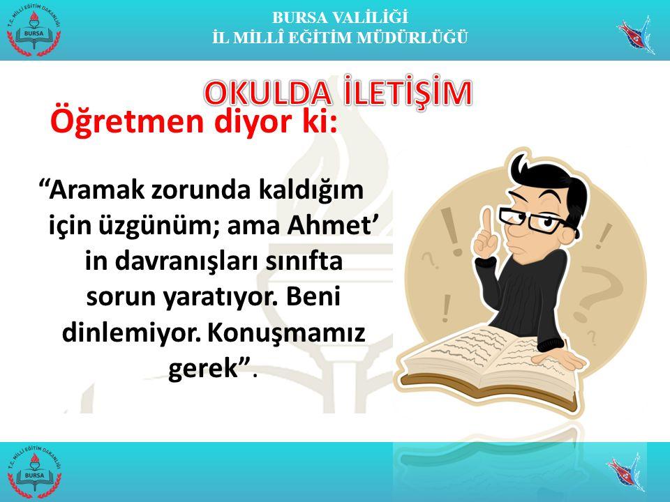 """BURSA VALİLİĞİ İL MİLLÎ EĞİTİM MÜDÜRLÜĞÜ Öğretmen diyor ki: """"Aramak zorunda kaldığım için üzgünüm; ama Ahmet' in davranışları sınıfta sorun yaratıyor."""