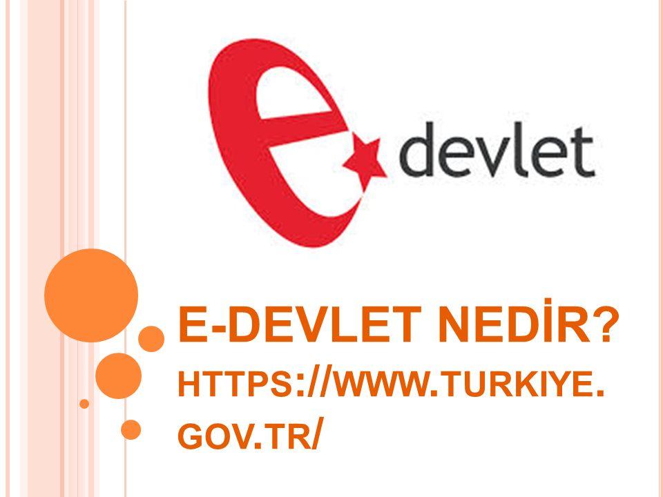 E-DEVLET NEDİR? HTTPS :// WWW. TURKIYE. GOV. TR /